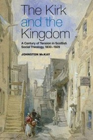 The Kirk and the Kingdom: A Century of Tension in Scottish Social Theology 1830-1929 image