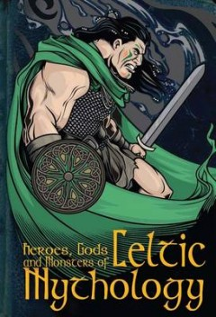 Heroes, Gods and Monsters of Celtic Mythology image