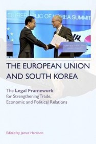 The European Union and South Korea: The Legal Framework for Strengthening Trade, Economic and Political Relations image