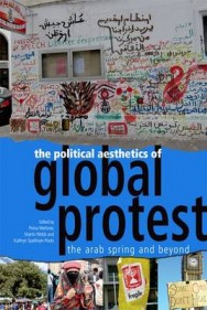 The Political Aesthetics of Global Protest: The Arab Spring and Beyond image