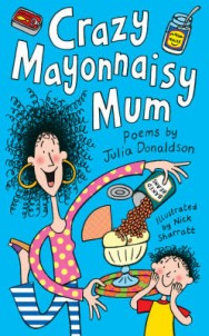 Crazy Mayonnaisy Mum: Poems by image
