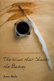The Wind That Shakes the Barley: A Novel of the Life and Loves of Robert Burns image