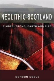 Neolithic Scotland: Timber, Stone, Earth and Fire image