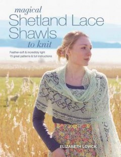 Magical Shetland Lace Shawls to Knit: Feather Soft and Incredibly Light, 15 Great Patterns & Full Instructions image