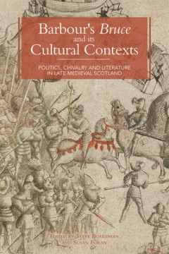 Barbour's Bruce and its Cultural Contexts: Politics, Chivalry and Literature in Late Medieval Scotland image