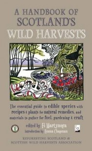 A Handbook of Scotland's Wild Harvests: The Essential Guide to Edible Species with Recipes & Plants for Natural Remedies, and Materials to Gather for Fuel, Gardening & Craft image