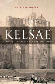 Kelsae: A History of Kelso from Earliest Times image