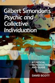 Gilbert Simondon's Psychic and Collective Individuation: A Critical Introduction and Guide image