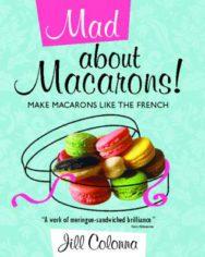 Mad About Macarons!: Make Macarons Like the French image