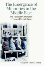 The Emergence of Minorities in the Middle East: The Politics of Community in French Mandate Syria image