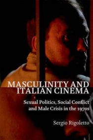 Masculinity and Italian Cinema: Sexual Politics, Social Conflict and Male Crisis in the 1970s image