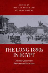 The Long 1890s in Egypt: Colonial Quiescence, Subterranean Resistance image
