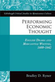 Performing Economic Thought: English Drama and Mercantile Writing 1600-1642 image