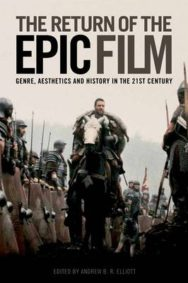 The Return of the Epic Film: Genre, Aesthetics and History in the 21st Century image