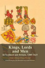Kings, Lords and Men in Scotland and Britain, 1300-1625: Essays in Honour of Jenny Wormald image