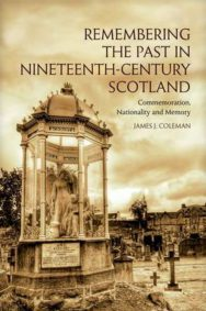 Remembering the Past in Nineteenth-century Scotland: Commemoration, Nationality and Memory image