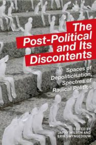 The Post-political and its Discontents: Spaces of Depoliticization, Spectres of Radical Politics image