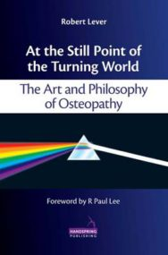 At the Still Point of the Turning World: The Art and Philosophy of Osteopathy image
