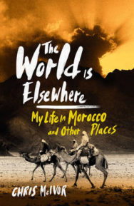 The World is Elsewhere: My Life in Morocco and Other Places image