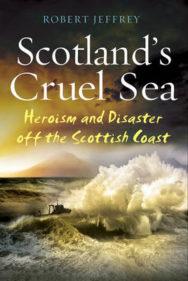 Scotland's Cruel Sea: Heroism and Disaster off the Scottish Coast image