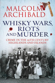 Whisky Wars, Riots and Murder: Crime in the 19th Century Highlands and Islands image