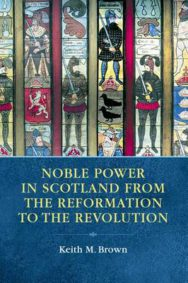 Noble Power in Scotland from the Reformation to the Revolution image