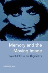 Memory and the Moving Image: French Film in the Digital Era image