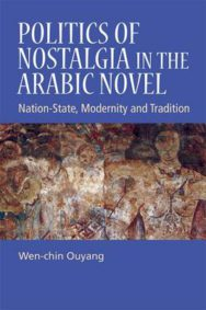 Politics of Nostalgia in the Arabic Novel: Nation-state, Modernity and Tradition image