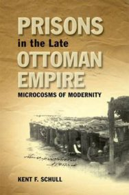 Prisons in the Late Ottoman Empire: Microcosms of Modernity image