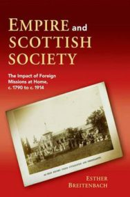 Empire and Scottish Society: The Impact of Foreign Missions at Home, C. 1790 to C. 1914 image