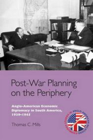 Post-War Planning on the Periphery: Anglo-American Economic Diplomacy in South America, 1939-1945 image