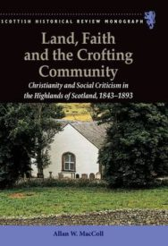 Land, Faith and the Crofting Community: Christianity and Social Criticism in the Highlands of Scotland 1843-1893 image