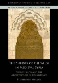 The Shrines of the 'Alids in Medieval Syria: Sunnis, Shi'is and the Architecture of Coexistence image