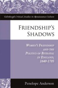Friendship's Shadows: Women's Friendship and the Politics of Betrayal in England, 1640-1705 image