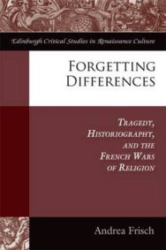 Forgetting Differences: Tragedy, Historiography and the French Wars of Religion image