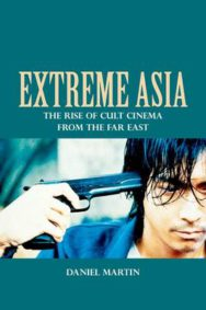 Extreme Asia: The Rise of Cult Cinema from the Far East image