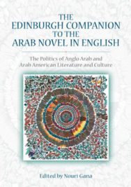 The Edinburgh Companion to the Arab Novel in English: The Politics of Anglo Arab and Arab American Literature and Culture image