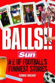 Balls!!: The Scottish Sun's A-Z of Football's Funniest Stories image