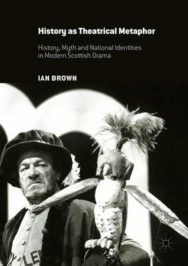 History as Theatrical Metaphor: History, Myth and National Identities in Modern Scottish Drama: 2016 image