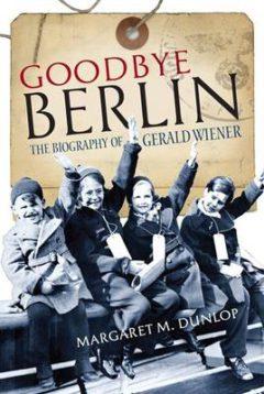 Goodbye Berlin: The Biography of Gerald Wiener image