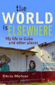 The World is Elsewhere: My Life in Cuba and Other Places image