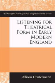 Listening for Theatrical Form in Early Modern England image