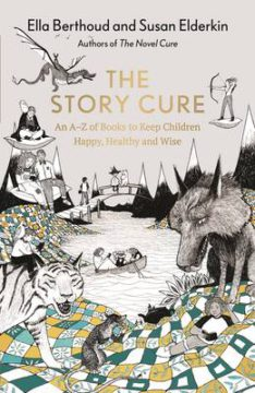 The Story Cure: An A-Z of Books to Keep Kids Happy, Healthy and Wise image