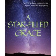 A Star-Filled Grace: Worship and Prayer Resources for Advent, Christmas & Epiphany image