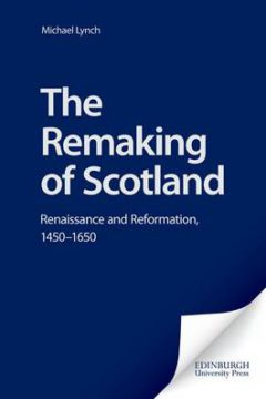 The Remaking of Scotland: Renaissance and Reformation, 1450-1650 image