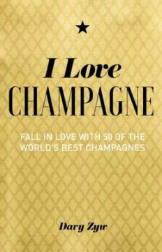 I Love Champagne: Fall in Love with 50 of the World's Best Champagnes image