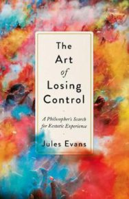 The Art of Losing Control: A Philosopher's Search for Ecstatic Experience image