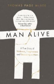 Man Alive: A True Story of Violence, Forgiveness and Becoming a Man image
