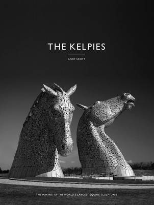 The Kelpies:  Making the World's Largest Equine Sculptures