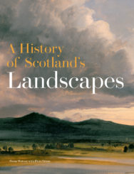 A History of Scotland's Landscapes by Fiona Watson with Piers Dixon
